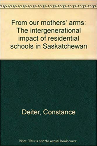 From Our Mother's Arms The Integenerational Impact of Residential Schools in Saskatchewan