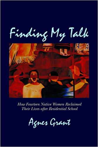 Finding My Talk: How Fourteen Canadian Native Women Reclaimed their Lives after Residential School
