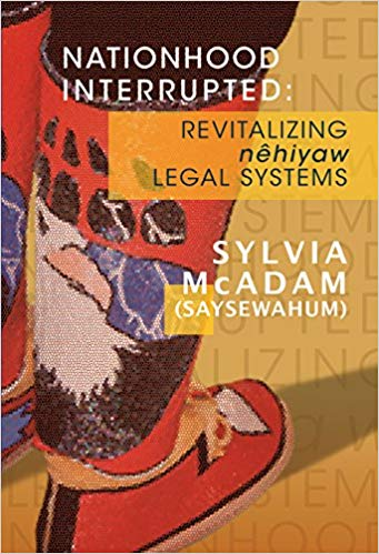 Nationhood Interrupted:  Revitalizing nêhiyaw  Legal Systems